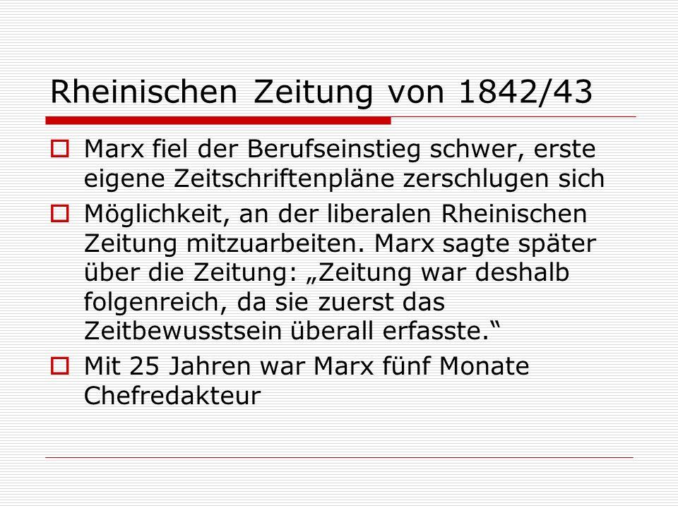 Rheinischen Zeitung von 1842/43 Marx fiel der Berufseinstieg schwer, erste eigene Zeitschriftenpläne zerschlugen sich Möglichkeit, an der liberalen Rh