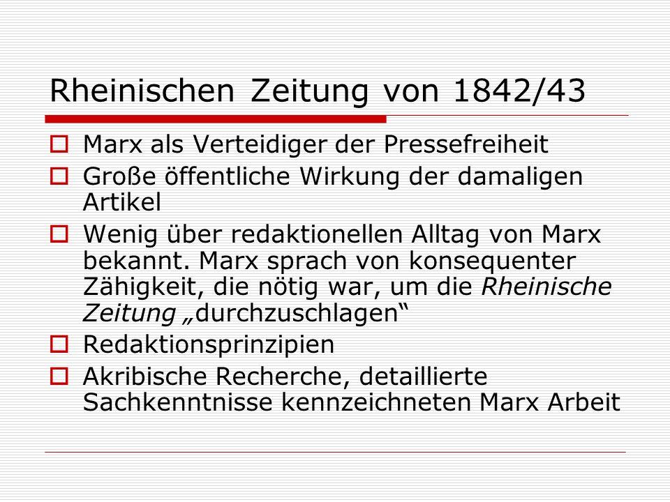 Rheinischen Zeitung von 1842/43 Marx als Verteidiger der Pressefreiheit Große öffentliche Wirkung der damaligen Artikel Wenig über redaktionellen Allt