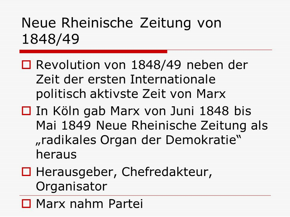 Neue Rheinische Zeitung von 1848/49 Revolution von 1848/49 neben der Zeit der ersten Internationale politisch aktivste Zeit von Marx In Köln gab Marx