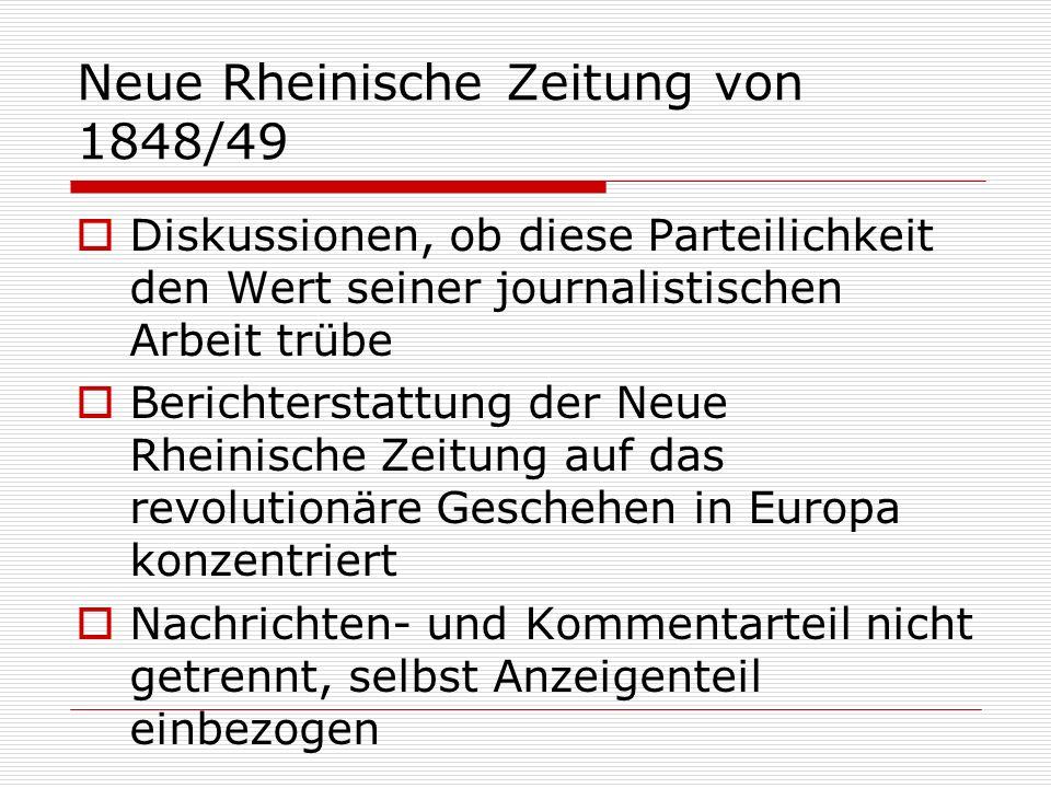 Neue Rheinische Zeitung von 1848/49 Diskussionen, ob diese Parteilichkeit den Wert seiner journalistischen Arbeit trübe Berichterstattung der Neue Rhe