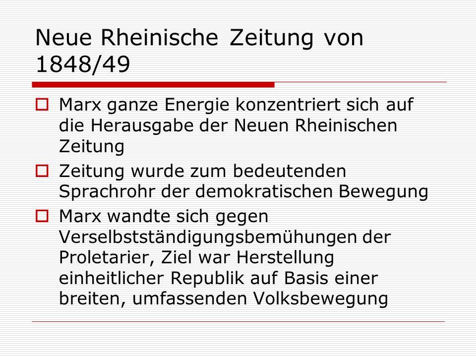 Neue Rheinische Zeitung von 1848/49 Marx ganze Energie konzentriert sich auf die Herausgabe der Neuen Rheinischen Zeitung Zeitung wurde zum bedeutende