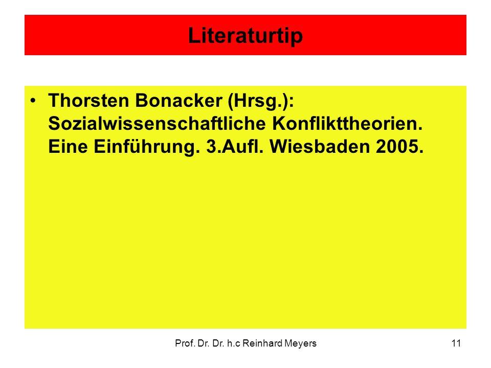 Prof. Dr. Dr. h.c Reinhard Meyers11 Literaturtip Thorsten Bonacker (Hrsg.): Sozialwissenschaftliche Konflikttheorien. Eine Einführung. 3.Aufl. Wiesbad