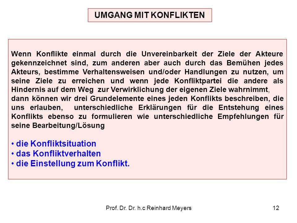 Prof. Dr. Dr. h.c Reinhard Meyers12 UMGANG MIT KONFLIKTEN Wenn Konflikte einmal durch die Unvereinbarkeit der Ziele der Akteure gekennzeichnet sind, z