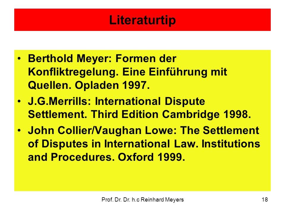 Prof. Dr. Dr. h.c Reinhard Meyers18 Literaturtip Berthold Meyer: Formen der Konfliktregelung. Eine Einführung mit Quellen. Opladen 1997. J.G.Merrills: