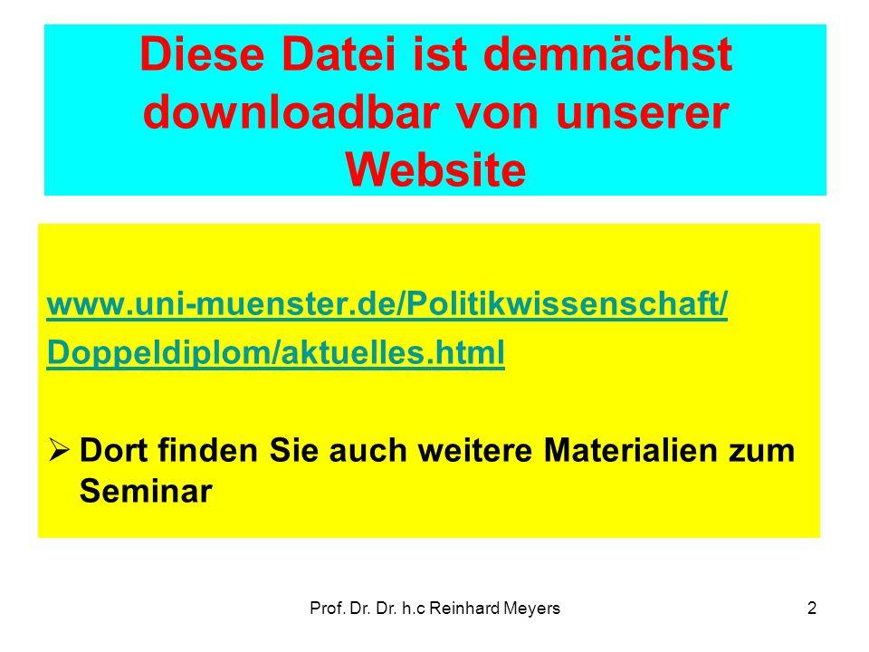 Prof. Dr. Dr. h.c Reinhard Meyers2 Diese Datei ist demnächst downloadbar von unserer Website www.uni-muenster.de/Politikwissenschaft/ Doppeldiplom/akt