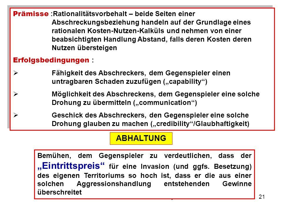 Prof. Dr. Dr. h.c Reinhard Meyers21 Prämisse :Rationalitätsvorbehalt – beide Seiten einer Abschreckungsbeziehung handeln auf der Grundlage eines ratio