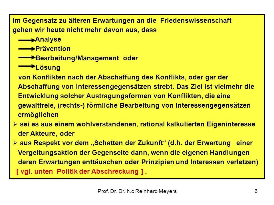 Prof. Dr. Dr. h.c Reinhard Meyers6 Im Gegensatz zu älteren Erwartungen an die Friedenswissenschaft gehen wir heute nicht mehr davon aus, dass Analyse