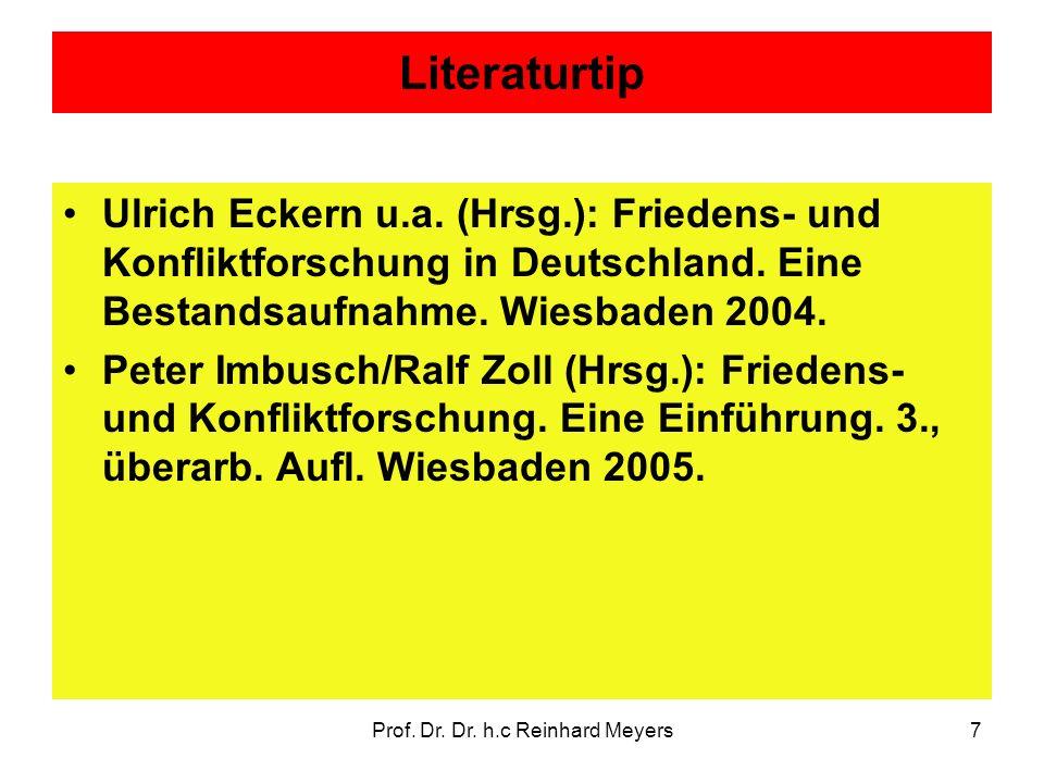 Prof. Dr. Dr. h.c Reinhard Meyers7 Literaturtip Ulrich Eckern u.a. (Hrsg.): Friedens- und Konfliktforschung in Deutschland. Eine Bestandsaufnahme. Wie