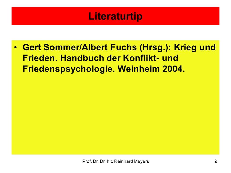 Prof. Dr. Dr. h.c Reinhard Meyers9 Literaturtip Gert Sommer/Albert Fuchs (Hrsg.): Krieg und Frieden. Handbuch der Konflikt- und Friedenspsychologie. W