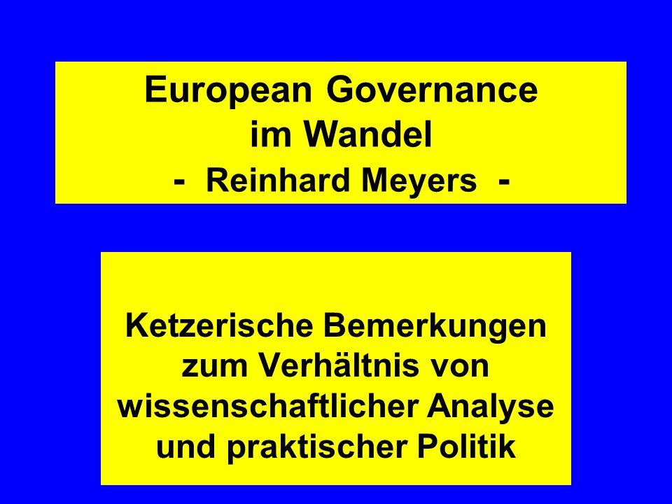 European Governance im Wandel - Reinhard Meyers - Ketzerische Bemerkungen zum Verhältnis von wissenschaftlicher Analyse und praktischer Politik