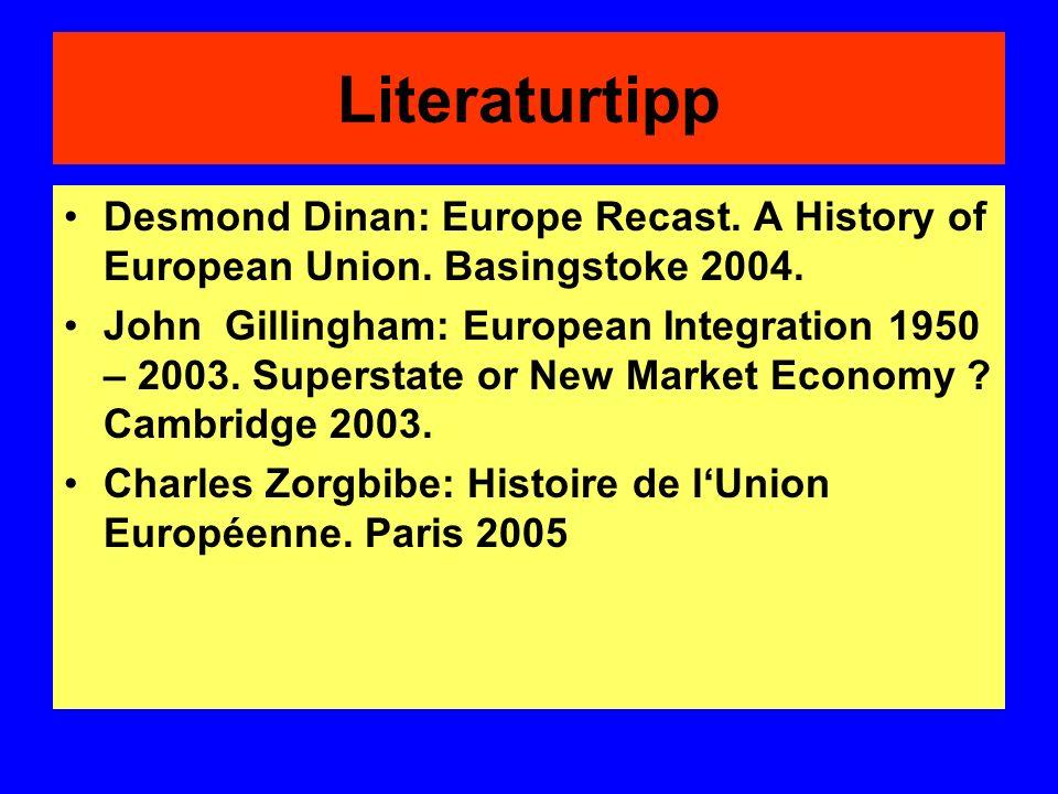 Literaturtipp Desmond Dinan: Europe Recast. A History of European Union. Basingstoke 2004. John Gillingham: European Integration 1950 – 2003. Supersta