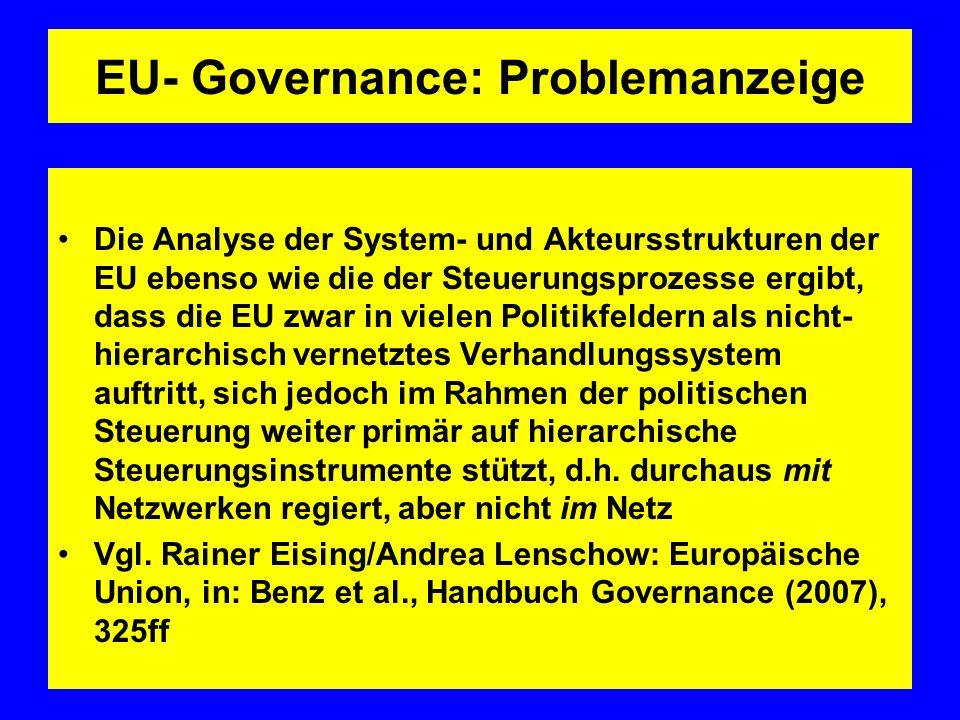 EU- Governance: Problemanzeige Die Analyse der System- und Akteursstrukturen der EU ebenso wie die der Steuerungsprozesse ergibt, dass die EU zwar in