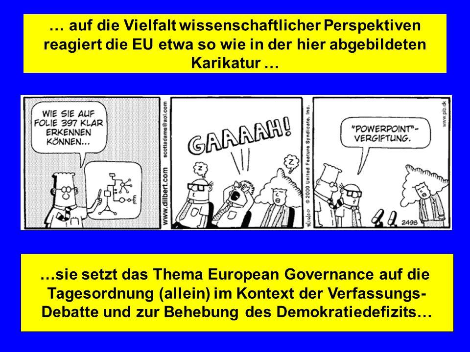 … auf die Vielfalt wissenschaftlicher Perspektiven reagiert die EU etwa so wie in der hier abgebildeten Karikatur … …sie setzt das Thema European Gove