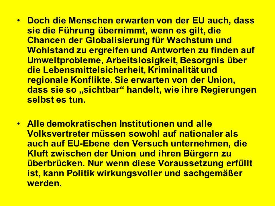 Doch die Menschen erwarten von der EU auch, dass sie die Führung übernimmt, wenn es gilt, die Chancen der Globalisierung für Wachstum und Wohlstand zu