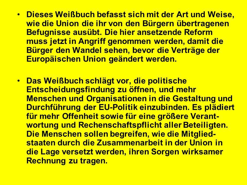 Dieses Weißbuch befasst sich mit der Art und Weise, wie die Union die ihr von den Bürgern übertragenen Befugnisse ausübt. Die hier ansetzende Reform m