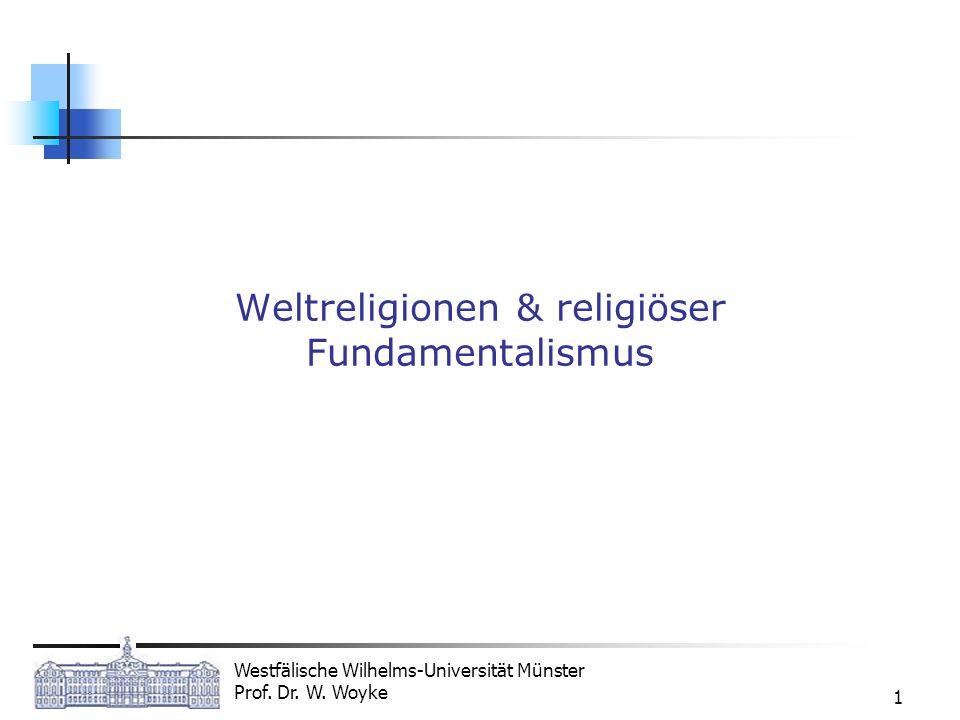 Westfälische Wilhelms-Universität Münster Prof. Dr. W. Woyke 1 Weltreligionen & religiöser Fundamentalismus