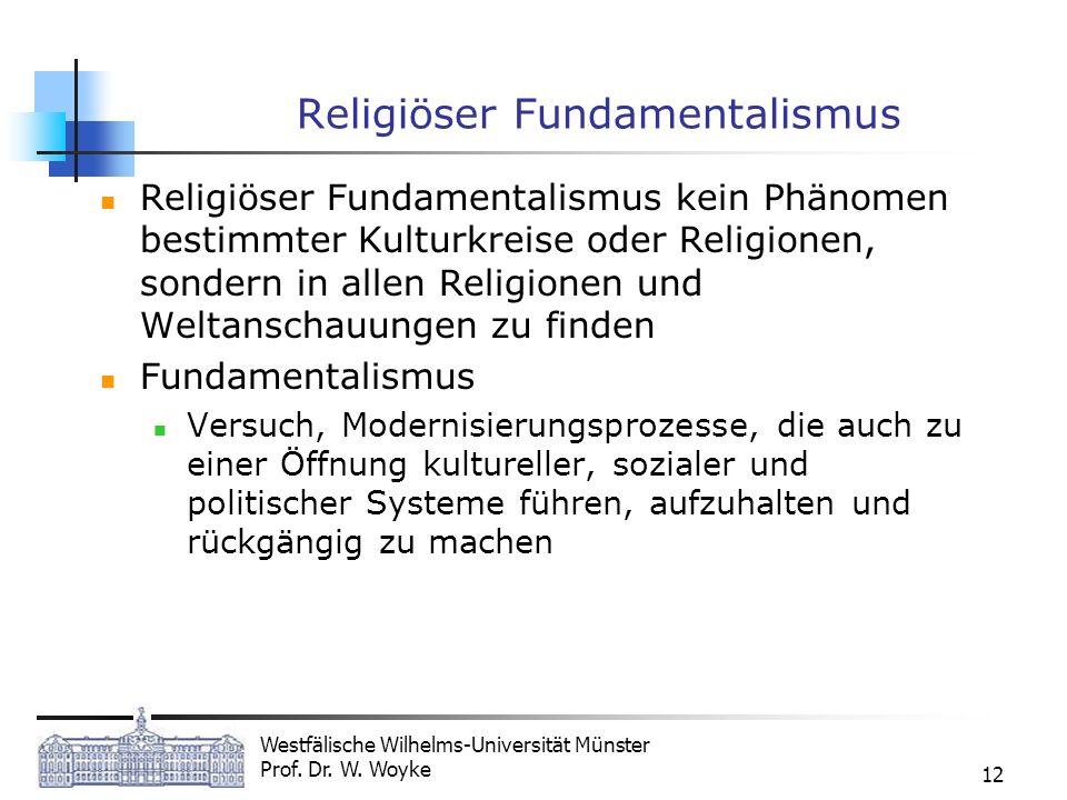 Westfälische Wilhelms-Universität Münster Prof. Dr. W. Woyke 12 Religiöser Fundamentalismus Religiöser Fundamentalismus kein Phänomen bestimmter Kultu