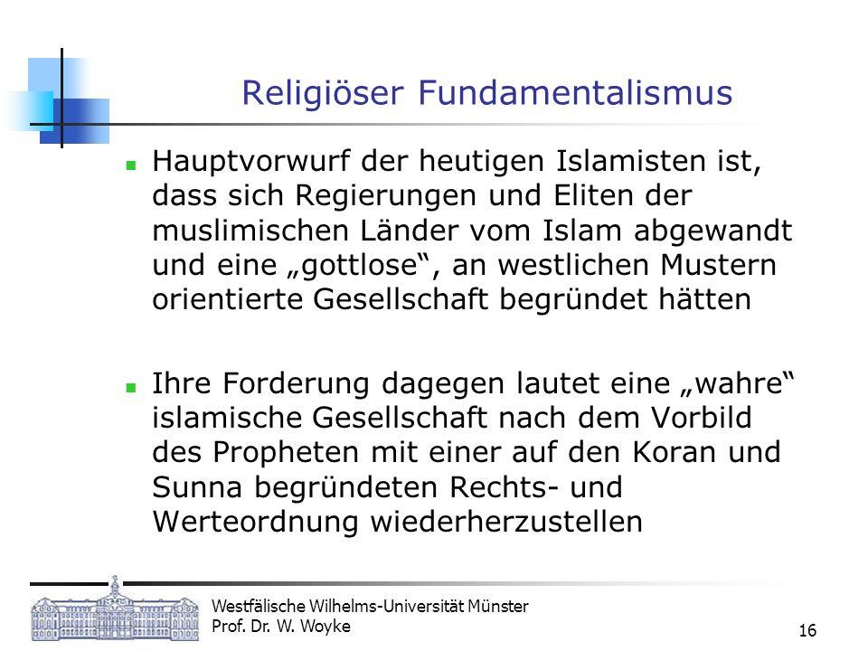 Westfälische Wilhelms-Universität Münster Prof. Dr. W. Woyke 16 Religiöser Fundamentalismus Hauptvorwurf der heutigen Islamisten ist, dass sich Regier