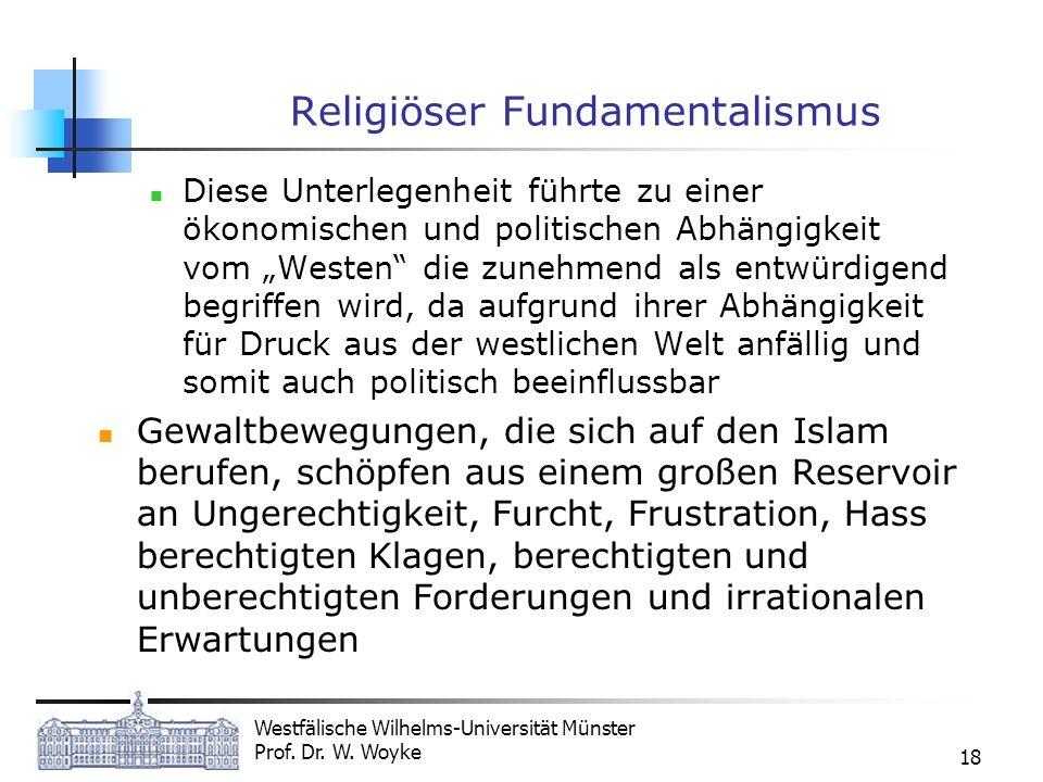 Westfälische Wilhelms-Universität Münster Prof. Dr. W. Woyke 18 Religiöser Fundamentalismus Diese Unterlegenheit führte zu einer ökonomischen und poli