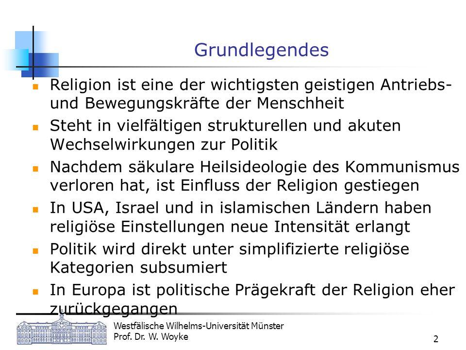 Westfälische Wilhelms-Universität Münster Prof. Dr. W. Woyke 2 Grundlegendes Religion ist eine der wichtigsten geistigen Antriebs- und Bewegungskräfte