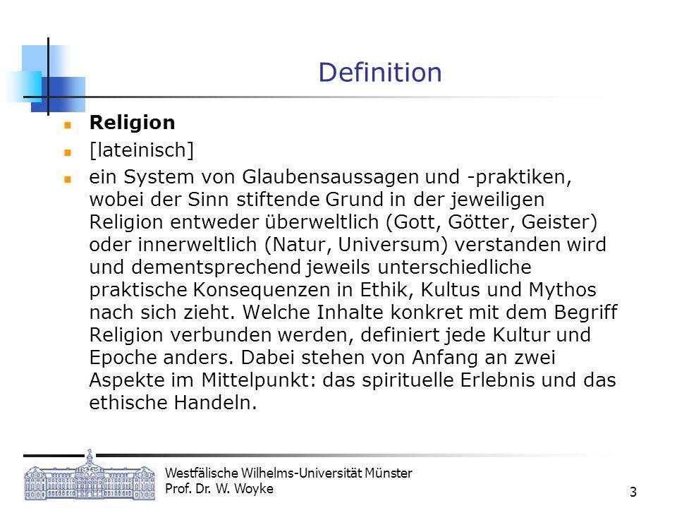 Westfälische Wilhelms-Universität Münster Prof. Dr. W. Woyke 3 Definition Religion [lateinisch] ein System von Glaubensaussagen und -praktiken, wobei