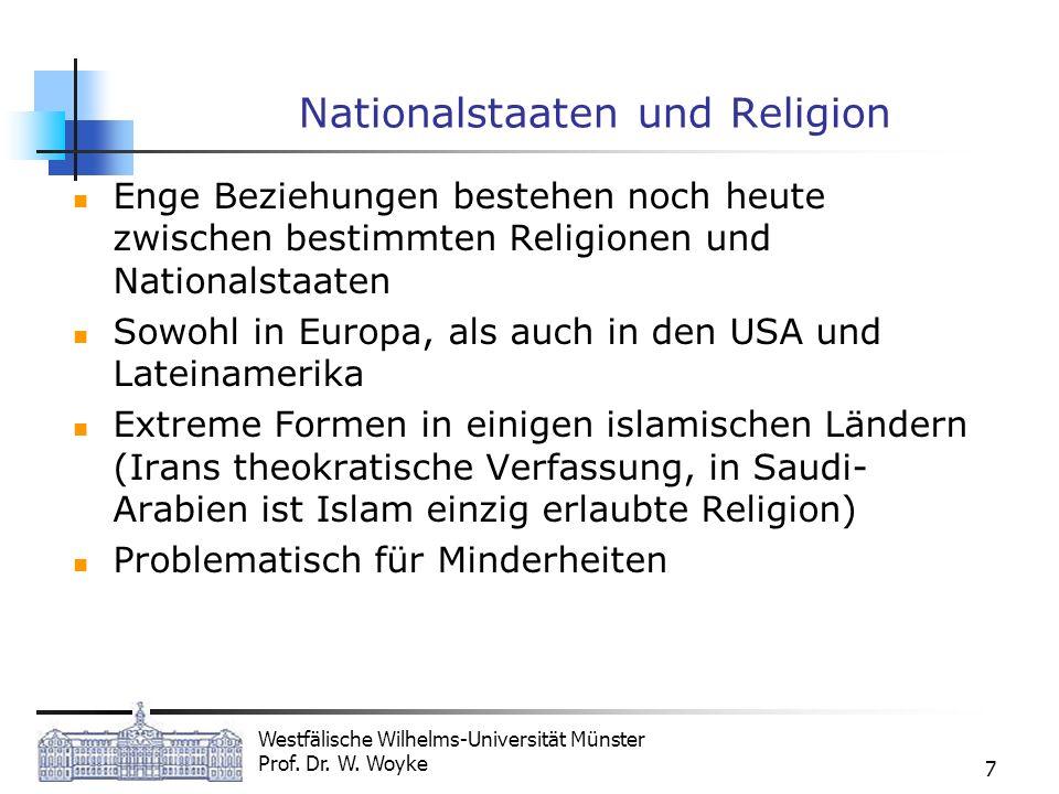 Westfälische Wilhelms-Universität Münster Prof. Dr. W. Woyke 7 Nationalstaaten und Religion Enge Beziehungen bestehen noch heute zwischen bestimmten R