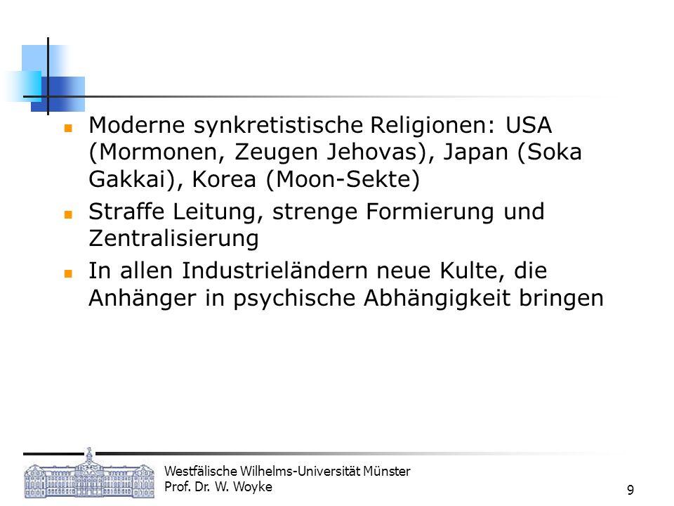 Westfälische Wilhelms-Universität Münster Prof. Dr. W. Woyke 9 Moderne synkretistische Religionen: USA (Mormonen, Zeugen Jehovas), Japan (Soka Gakkai)