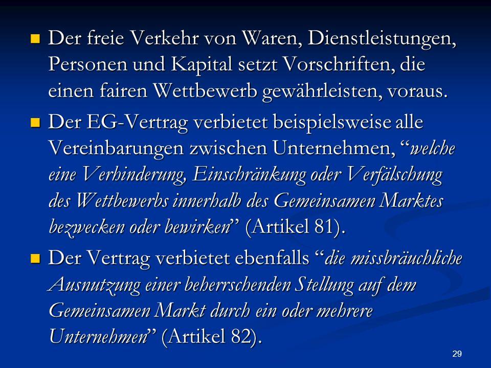 29 Der freie Verkehr von Waren, Dienstleistungen, Personen und Kapital setzt Vorschriften, die einen fairen Wettbewerb gewährleisten, voraus. Der frei