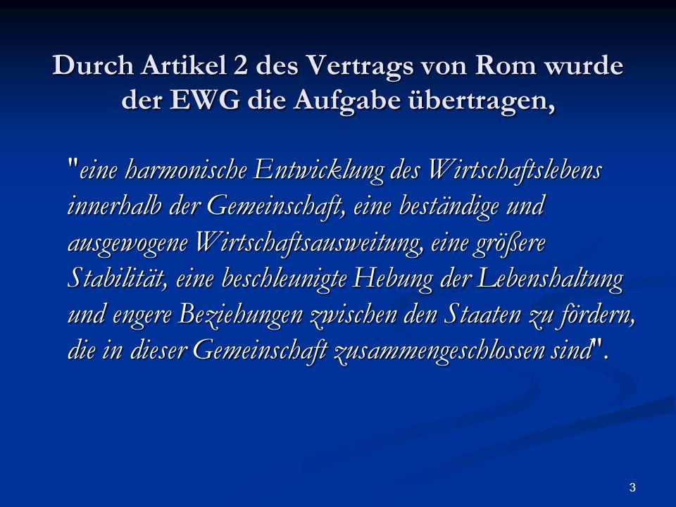 3 Durch Artikel 2 des Vertrags von Rom wurde der EWG die Aufgabe übertragen,
