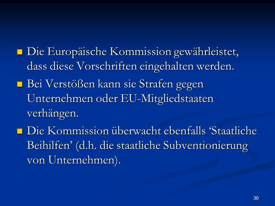 30 Die Europäische Kommission gewährleistet, dass diese Vorschriften eingehalten werden. Die Europäische Kommission gewährleistet, dass diese Vorschri