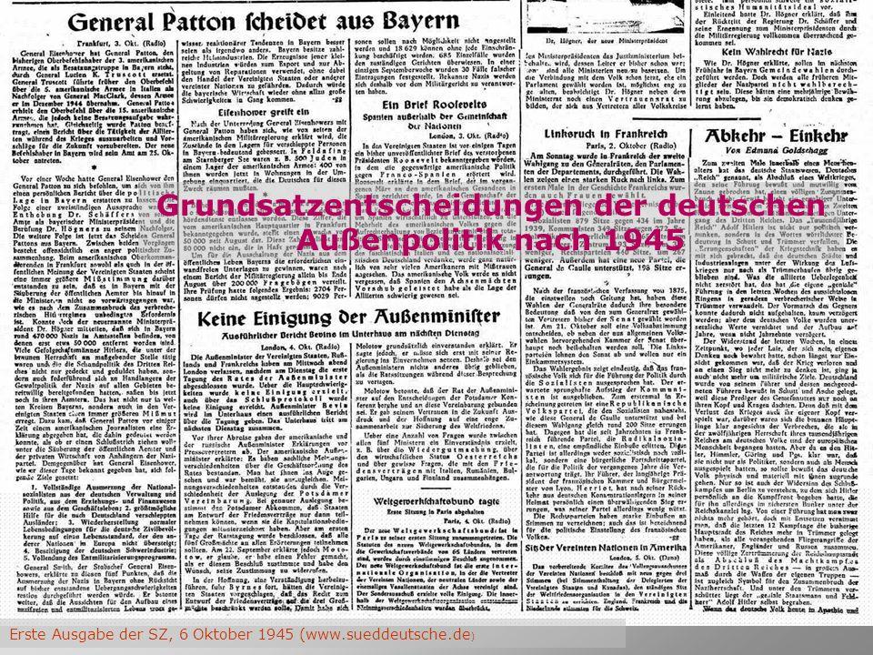 Erste Ausgabe der SZ, 6 Oktober 1945 (www.sueddeutsche.de ) Grundsatzentscheidungen der deutschen Außenpolitik nach 1945