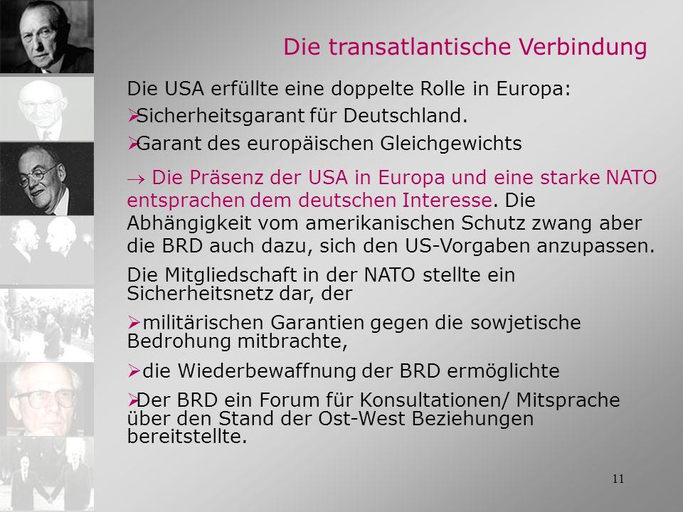 11 Die USA erfüllte eine doppelte Rolle in Europa: Sicherheitsgarant für Deutschland. Garant des europäischen Gleichgewichts Die Präsenz der USA in Eu
