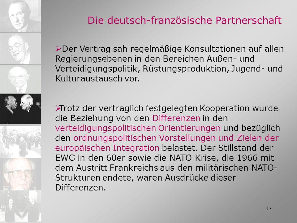 13 Die deutsch-französische Partnerschaft Der Vertrag sah regelmäßige Konsultationen auf allen Regierungsebenen in den Bereichen Außen- und Verteidigu