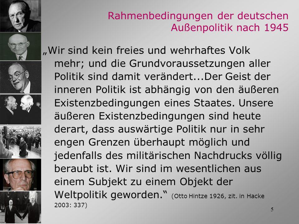 5 Rahmenbedingungen der deutschen Außenpolitik nach 1945 Wir sind kein freies und wehrhaftes Volk mehr; und die Grundvoraussetzungen aller Politik sin