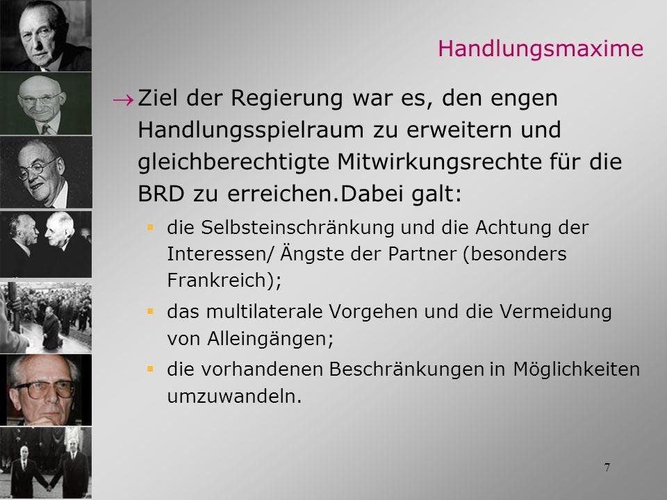 7 Handlungsmaxime Ziel der Regierung war es, den engen Handlungsspielraum zu erweitern und gleichberechtigte Mitwirkungsrechte für die BRD zu erreiche
