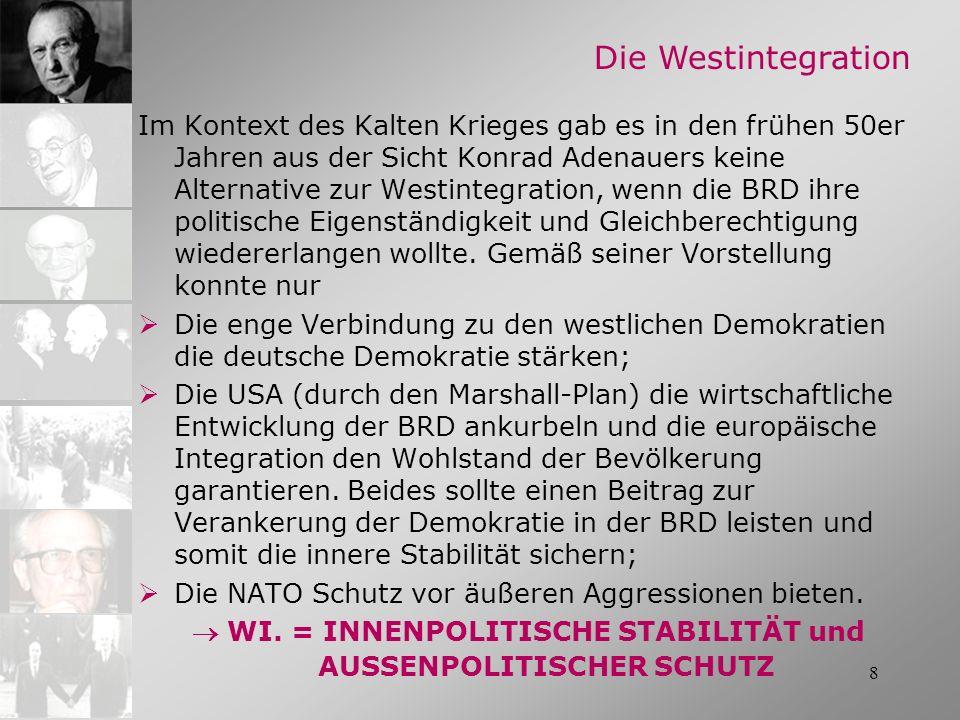 8 Die Westintegration Im Kontext des Kalten Krieges gab es in den frühen 50er Jahren aus der Sicht Konrad Adenauers keine Alternative zur Westintegrat
