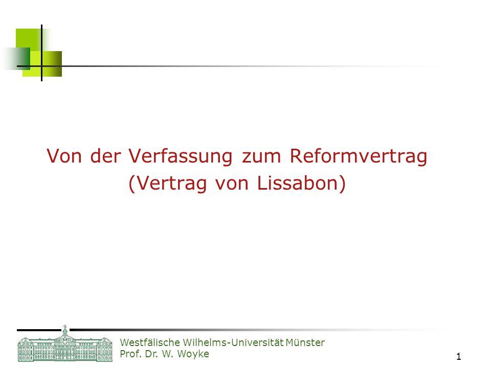 Westfälische Wilhelms-Universität Münster Prof. Dr. W. Woyke 1 Von der Verfassung zum Reformvertrag (Vertrag von Lissabon)