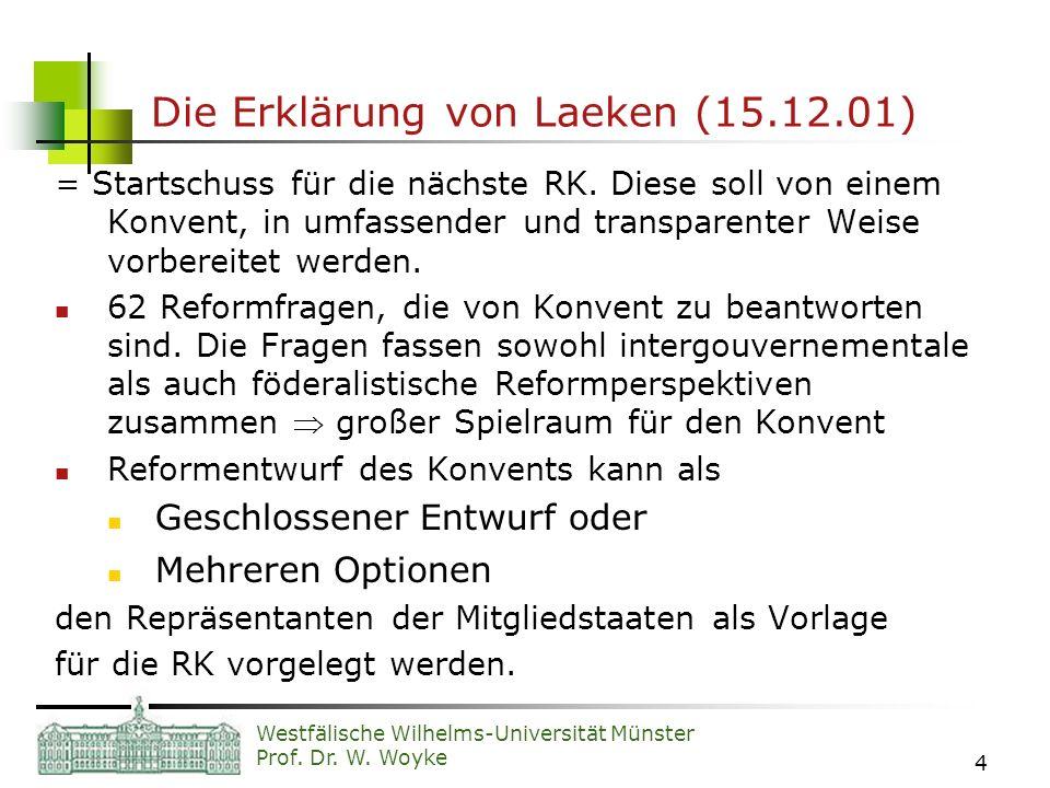 Westfälische Wilhelms-Universität Münster Prof. Dr. W. Woyke 4 Die Erklärung von Laeken (15.12.01) = Startschuss für die nächste RK. Diese soll von ei