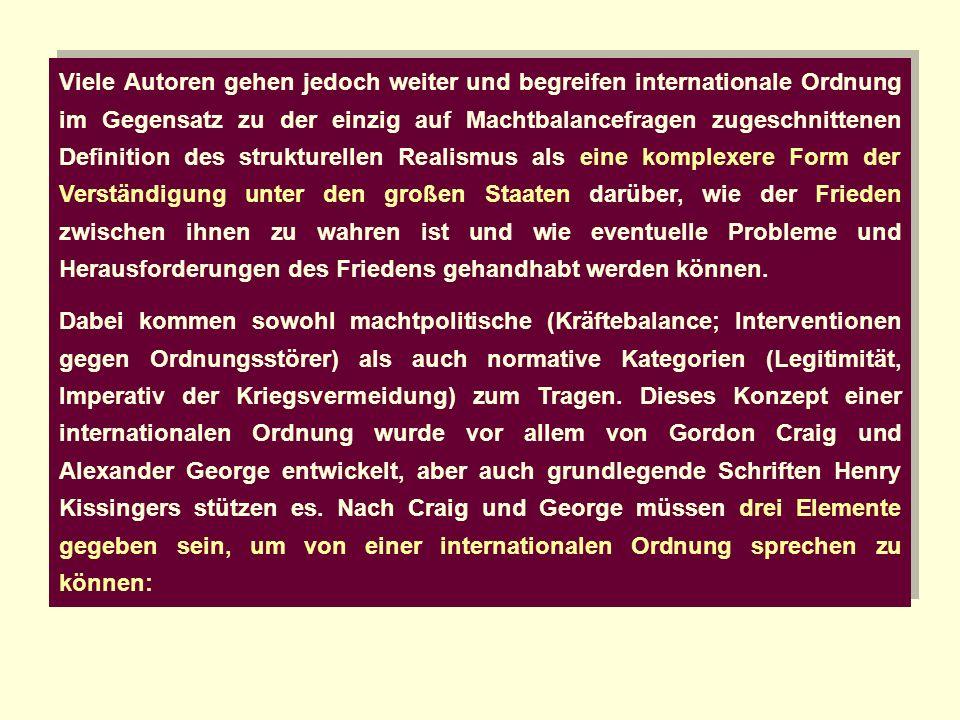 Viele Autoren gehen jedoch weiter und begreifen internationale Ordnung im Gegensatz zu der einzig auf Machtbalancefragen zugeschnittenen Definition de