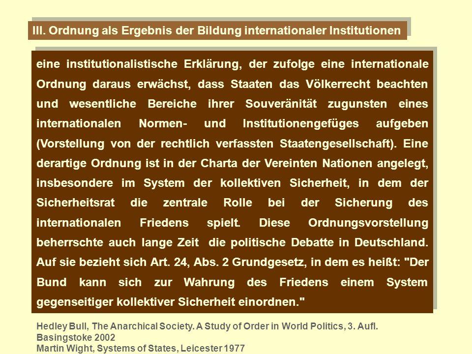 III. Ordnung als Ergebnis der Bildung internationaler Institutionen eine institutionalistische Erklärung, der zufolge eine internationale Ordnung dara