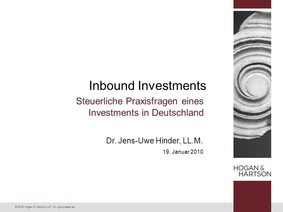 © 2009 Hogan & Hartson LLP. All rights reserved. Dr. Jens-Uwe Hinder, LL.M. 19. Januar 2010 Inbound Investments Steuerliche Praxisfragen eines Investm