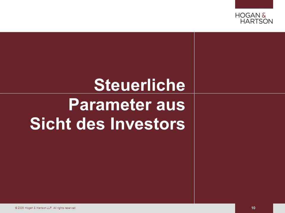 10 © 2009 Hogan & Hartson LLP. All rights reserved. Steuerliche Parameter aus Sicht des Investors