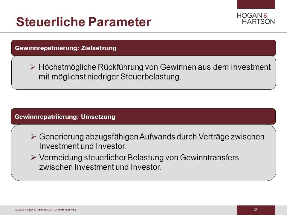 12 © 2009 Hogan & Hartson LLP. All rights reserved. Steuerliche Parameter Gewinnrepatriierung: Zielsetzung Höchstmögliche Rückführung von Gewinnen aus