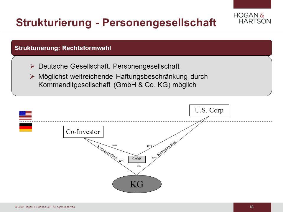 18 © 2009 Hogan & Hartson LLP. All rights reserved. Strukturierung - Personengesellschaft Strukturierung: Rechtsformwahl Deutsche Gesellschaft: Person