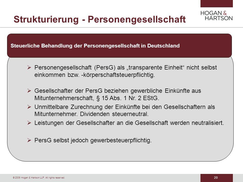 20 © 2009 Hogan & Hartson LLP. All rights reserved. Strukturierung - Personengesellschaft Personengesellschaft (PersG) als transparente Einheit nicht