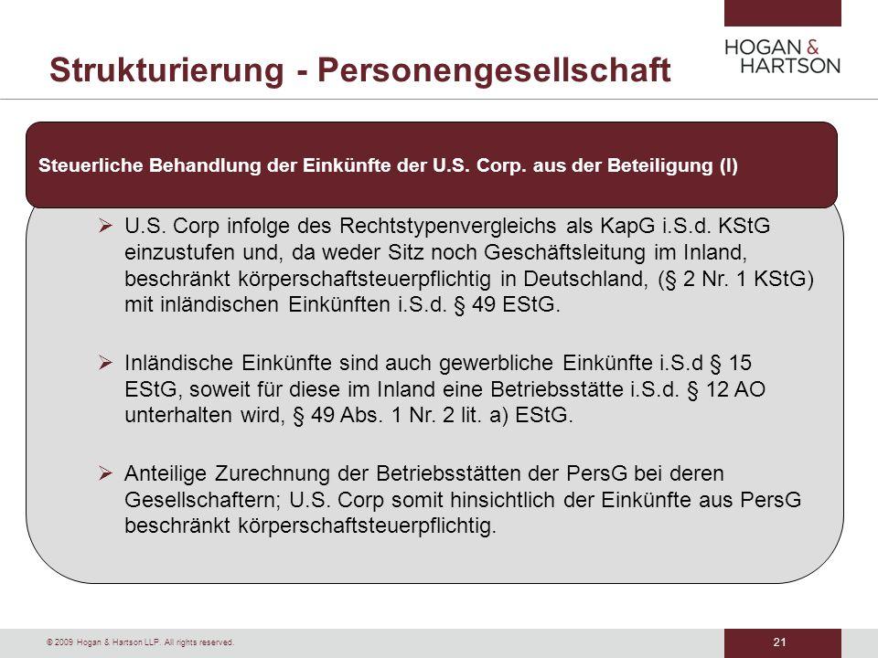 21 © 2009 Hogan & Hartson LLP. All rights reserved. Strukturierung - Personengesellschaft U.S. Corp infolge des Rechtstypenvergleichs als KapG i.S.d.