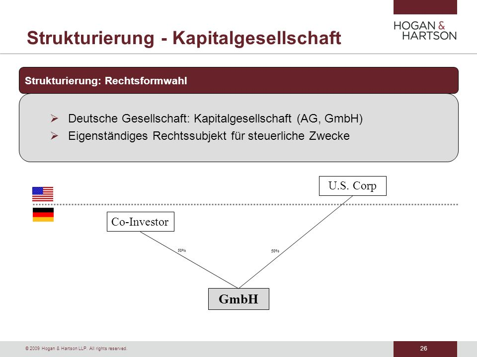 26 © 2009 Hogan & Hartson LLP. All rights reserved. Strukturierung - Kapitalgesellschaft Strukturierung: Rechtsformwahl Deutsche Gesellschaft: Kapital