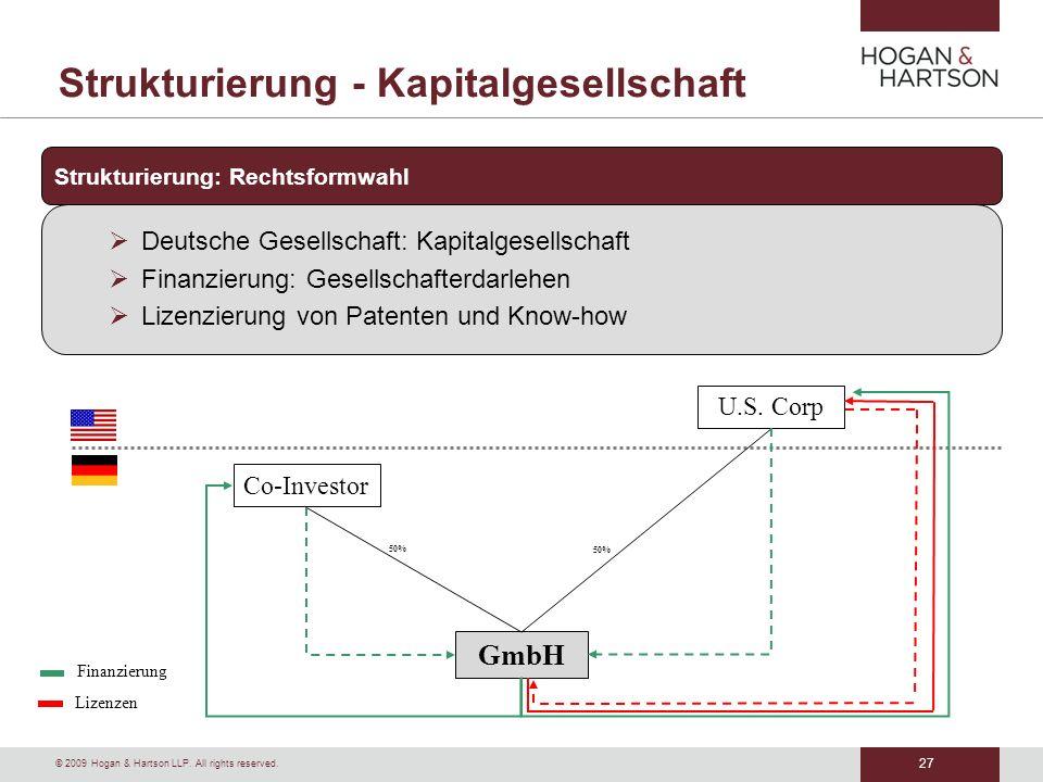 27 © 2009 Hogan & Hartson LLP. All rights reserved. Strukturierung - Kapitalgesellschaft Strukturierung: Rechtsformwahl Deutsche Gesellschaft: Kapital