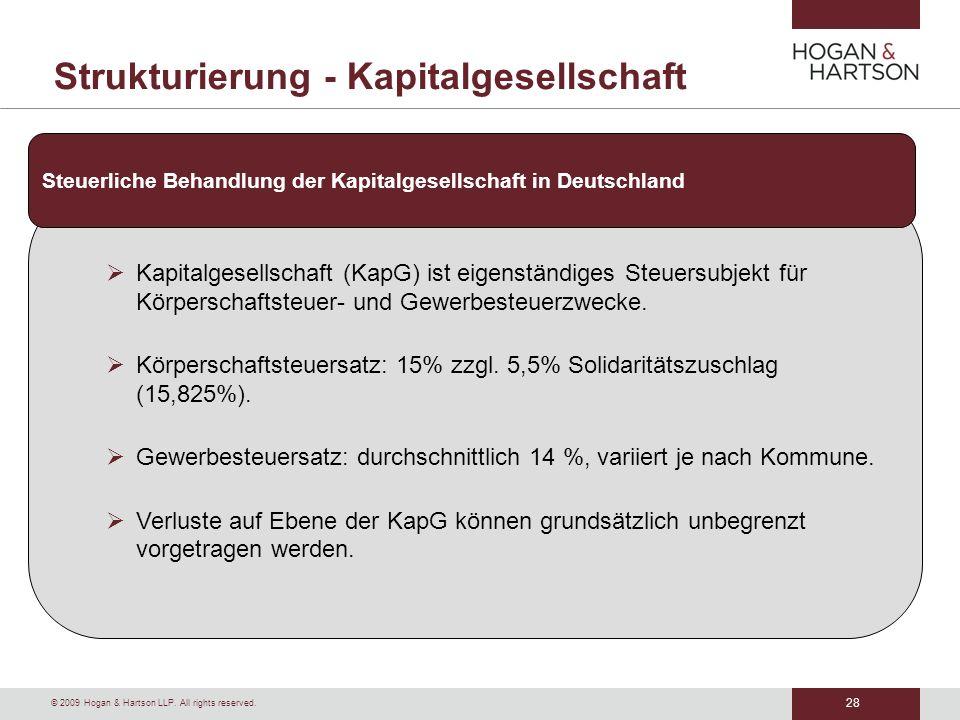 28 © 2009 Hogan & Hartson LLP. All rights reserved. Strukturierung - Kapitalgesellschaft Kapitalgesellschaft (KapG) ist eigenständiges Steuersubjekt f