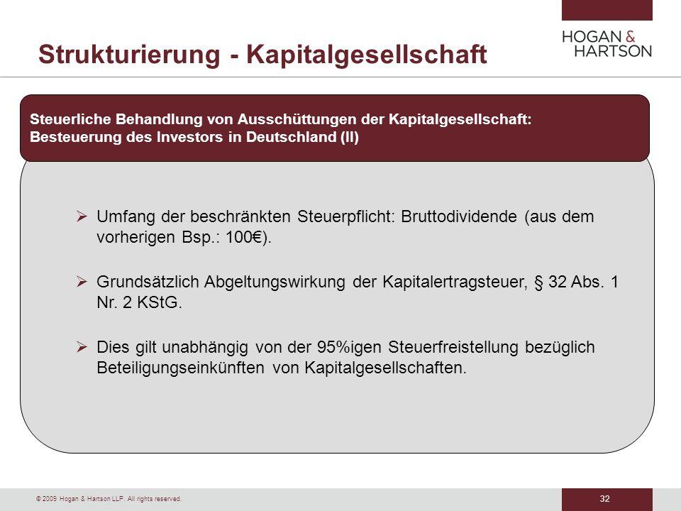 32 © 2009 Hogan & Hartson LLP. All rights reserved. Strukturierung - Kapitalgesellschaft Umfang der beschränkten Steuerpflicht: Bruttodividende (aus d